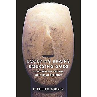 Evolving Brains - Emerging Gods - Early Humans and the Origins of Reli