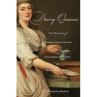Dairy Queens - The Politics of Pastoral Architecture from Catherine De