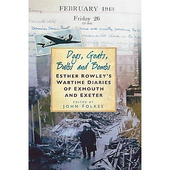Dogs - Goats - Bulbs and Bombs - Esther Rowley's Wartime Diaries of Ex