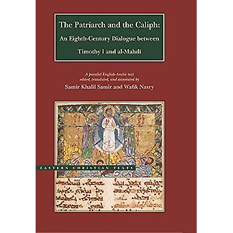 The Patriarch and the Caliph - An Eighth-Century Dialogue Between Timo