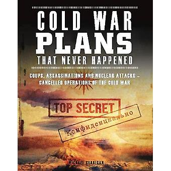 Cold War Plans That Never Happened - 1945-91 by Michael Kerrigan - 978