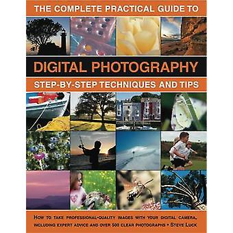 The Complete Practical Guide to Digital Photography - Step-by-step Tec