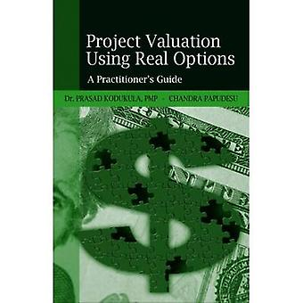 Project Valuation Using Real Options - A Practitioner's Guide by Prasa