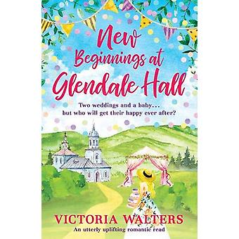 New Beginnings At Glendale Hall by Victoria Walters - 9781788639682 B