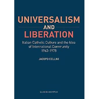 Universalism and Liberation - Italian Catholic Culture and the Idea of