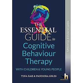 The Essential Guide to Cognitive Behaviour Therapy (CBT) with Young People (Hinton House Essential Guides)
