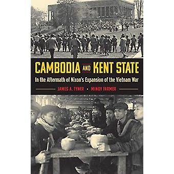 Cambodia and Kent State  In the Aftermath of Nixons Expansion of the Vietnam War by James A Tyner & Mindy Farmer