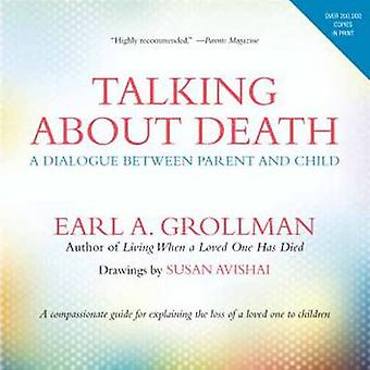Talking About Death - A Dialogue Between Parent and Child by Earl A. G