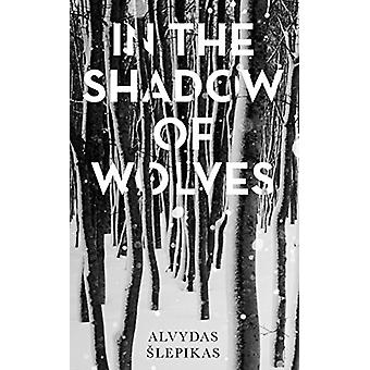 In the Shadow of Wolves - A Times Book of the Year - 2019 par Alvydas S