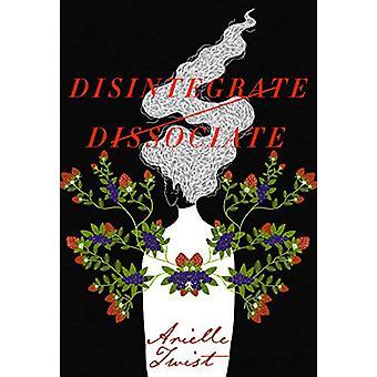 Disintegrate/dissociate by Arielle Twist - 9781551527598 Book