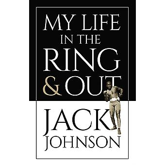 My Life in the Ring and Out by Jack Johnson