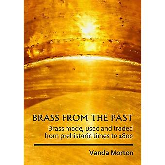 Brass from the Past - Brass made - used and traded from prehistoric ti