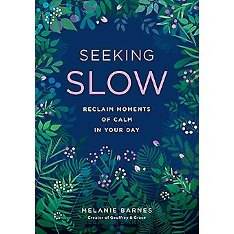 Seeking Slow - Reclaim Moments of Calm in Your Day by Melanie Barnes -
