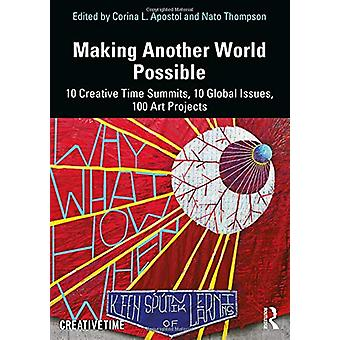Making Another World Possible - 10 Creative Time Summits - 10 Global I