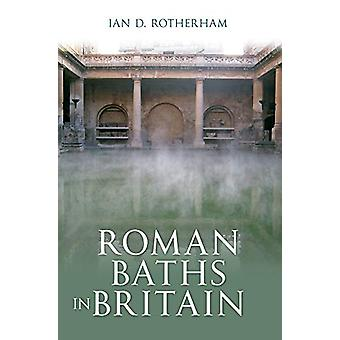 Roman Baths in Britain by Ian Rotherham - 9781445606576 Book
