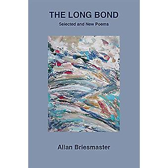 The Long Bond - Selected and New Poems by Allan Briesmaster - 97817718