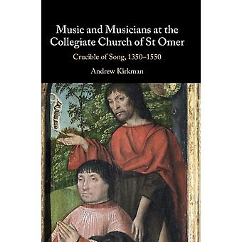 Music and Musicians at the Collegiate Church of St Omer by Kirkman & Andrew University of Birmingham