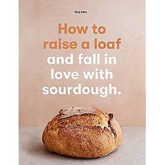Kuinka nostaa leipä: Ja rakastua hapantaikinaan