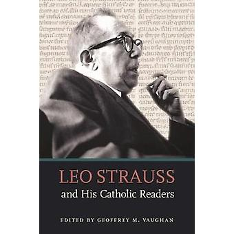 Leo Strauss and His Catholic Readers by Geoffrey M. Vaughan - 9780813