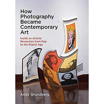 How Photography Became Contemporary Art by Andy Grundberg