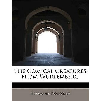 The Comical Creatures from Wurtemberg by Herrmann Ploucquet - 9781115