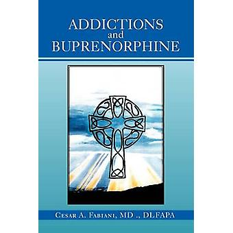 Addictions And Buprenorphine by Cesar A Fabiani MD - 9781469158631 Bo