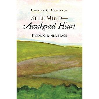 Still Mind-Awakened Heart - Finding Inner Peace by Laurien C Hamilton