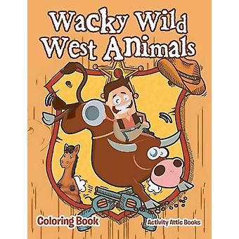Wacky Wild West Animals Coloring Book by Activity Attic Books - 97816