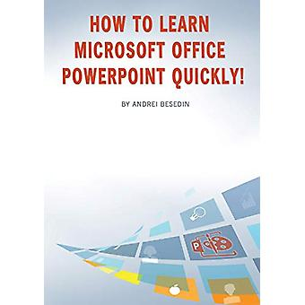 How to Learn Microsoft Office PowerPoint Quickly! by Andrei Besedin -
