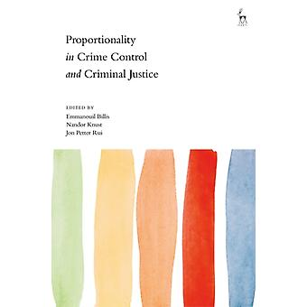 Proportionality in Crime Control and Criminal Justice by Edited by Emmanouil Billis & Edited by Nandor Knust & Edited by Jon Petter Rui
