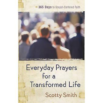 Tägliche Gebete für eine transformierte Leben - 365 Tage im Evangelium-zentriert