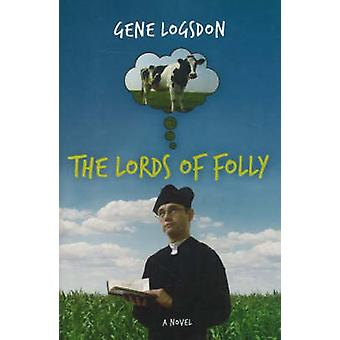 The Lords of Folly - A Novel by Greg Logsdon - 9780897335607 Book