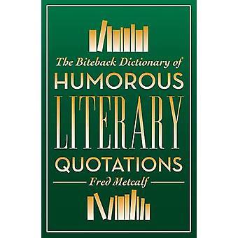 Het woordenboek van de Biteback van humoristische literaire citaten door Fred Metca