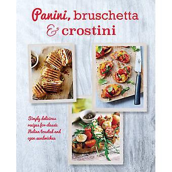 Panini - Bruschetta & Crostini - Simply Delicious Recipes for Classic
