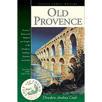 Old Provence (New edition) by Theodore Andrea Cook - James Ferguson -