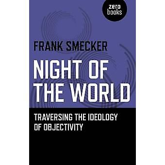 Night of the World - Traversing the Ideology of Objectivity by Frank S