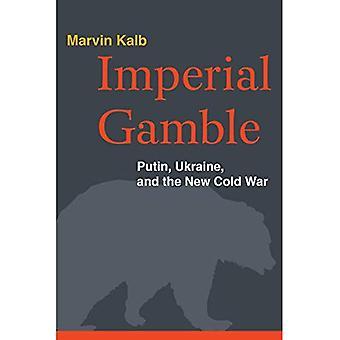 Imperial Gamble: Putin, Ucraina e la nuova guerra fredda