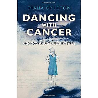Dansen met kanker: en hoe ik leerde een paar nieuwe stappen