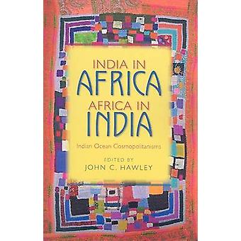 India in Africa Africa in India Indian Ocean Cosmopolitanisms by Hawley & John C.