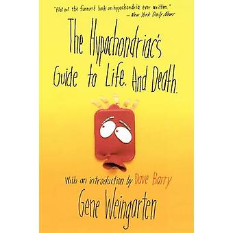 The Hypochondriacs Guide to Life. and Death. by Weingarten & Gene