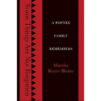 Some Things Are Not Forgotten A Pawnee Family Remembers by Blaine & Martha Royce