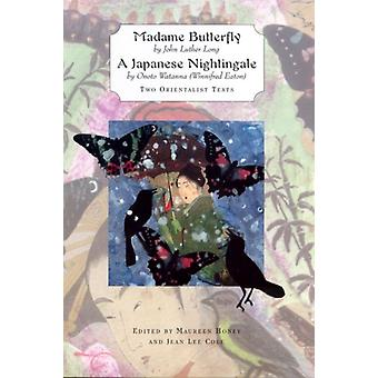 Madame Butterfly AND A Japanese NightingaleTwo Orientalist Tekstit kirjoittanut Winnifred EatonJohn Luther Long