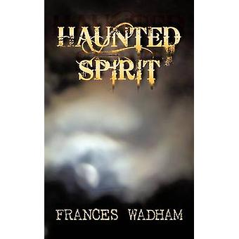 Haunted Spirit von Wadham & Frances