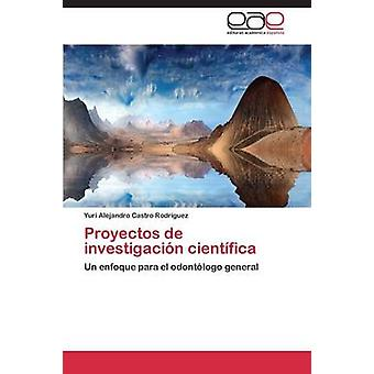 Proyectos de investigacin cientfica by Castro Rodrguez Yuri Alejandro