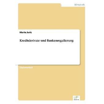 Kreditderivate und Bankenregulierung by Juric & Mario