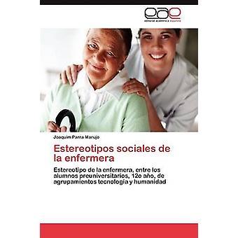 Estereotipos sociales de la enfermera by Parra Marujo Joaquim