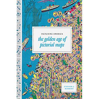 Picturing America - The Golden Age of Pictorial Maps by Stephen A. Hor