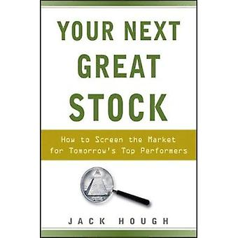 Your Next Great Stock - How to Screen the Market for Tomorrow's Top Pe
