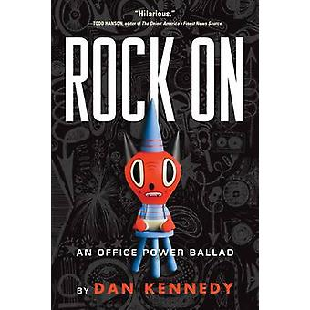 Rock on - An Office Power Ballad by Dan Kennedy - 9781565125094 Book