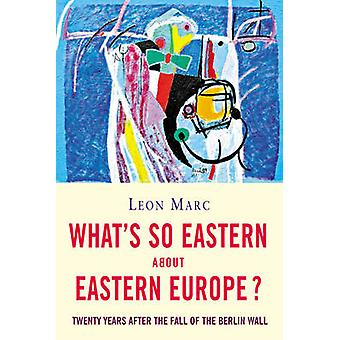 What's So Eastern About Eastern Europe? by Leon Marc - 9781842433409